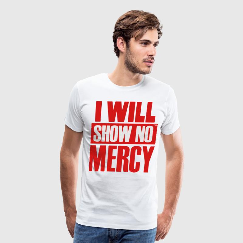 I WILL SHOW NO MERCY T-Shirts - Men's Premium T-Shirt