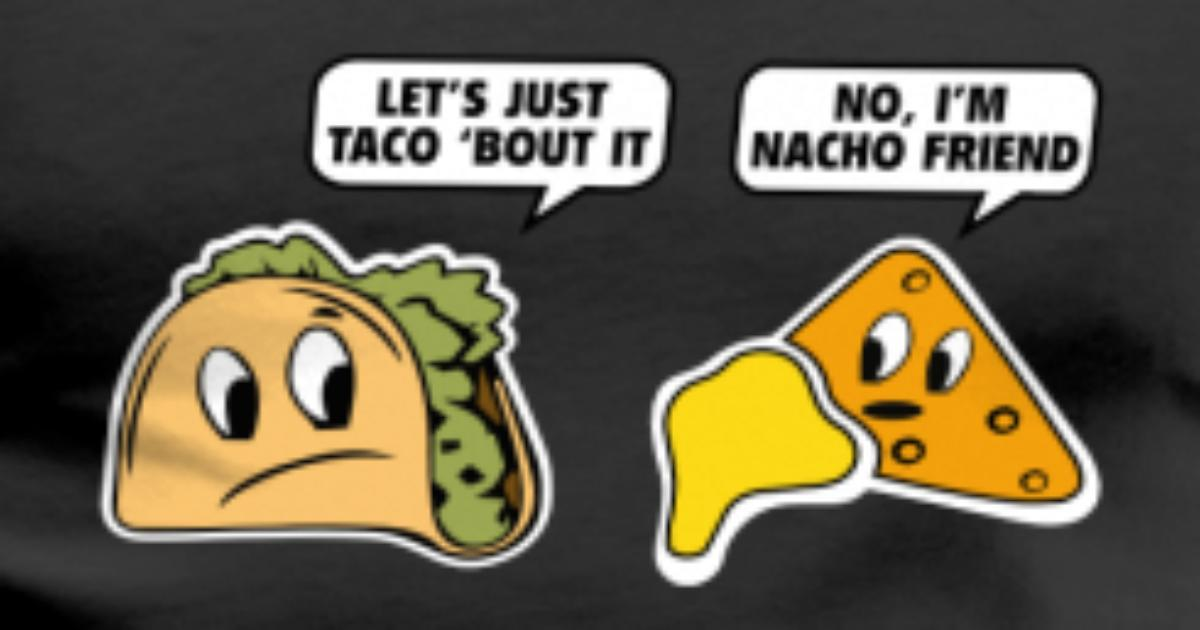 Let's Just Taco 'Bout It T-Shirt | Spreadshirt