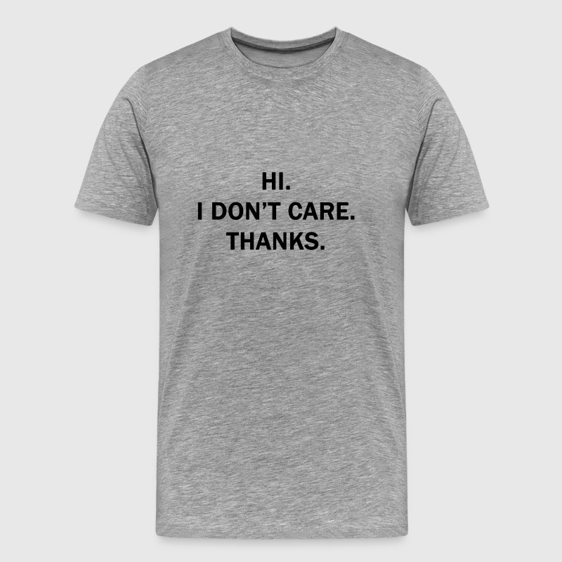Hi. I Don't Care. Thanks. - Men's Premium T-Shirt