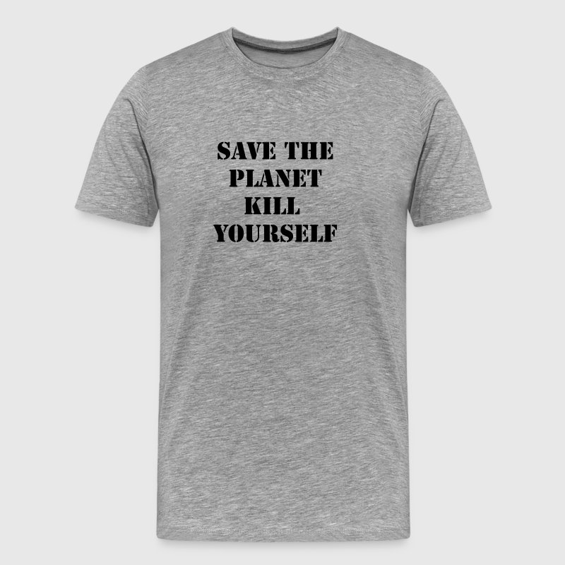 Heather grey save the planet kill yourself T-Shirts - Men's Premium T-Shirt