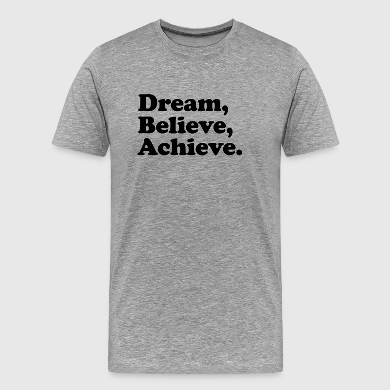 dream believe achieve T-Shirts - Men's Premium T-Shirt