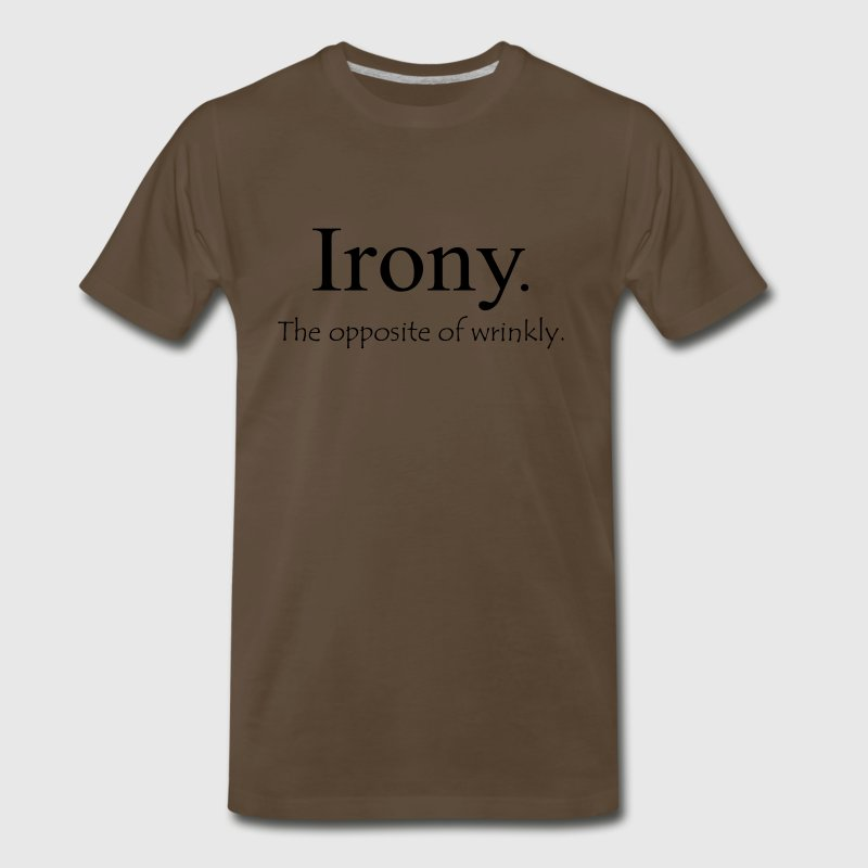 Irony. The opposite of wrinkly. - Men's Premium T-Shirt
