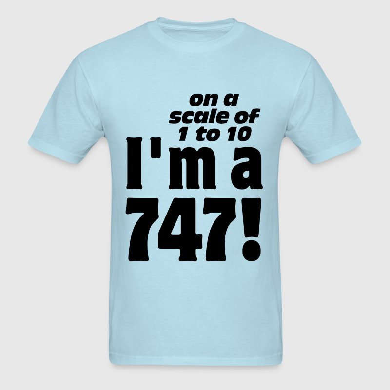 On A Scale of 1-10 I'm a 747 T-Shirts - Men's T-Shirt