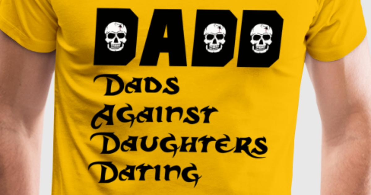 Dadd dads against daughters dating shirts pictures 4