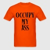 Occupy My Ass Protests Funny T-Shirts - Men's T-Shirt