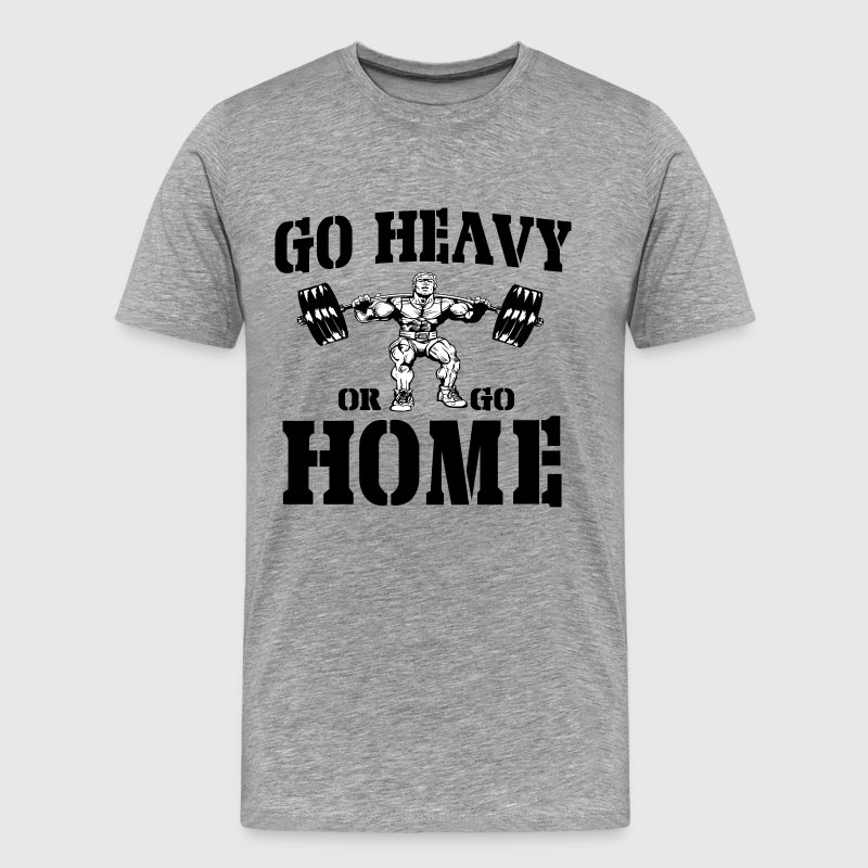 Go Heavy Or Go Home Weightlifting T-Shirts - Men's Premium T-Shirt