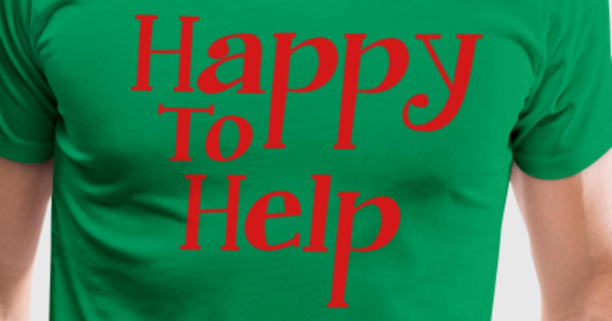 Happy To Help T Shirt Spreadshirt