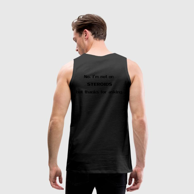 No. I'm not on steroids but thanks for asking. Tank Tops - Men's Premium Tank