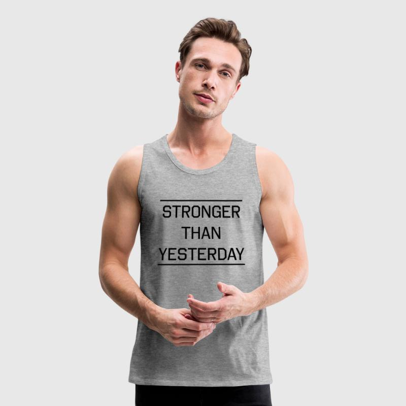 Stronger than Yesterday Tank Tops - Men's Premium Tank