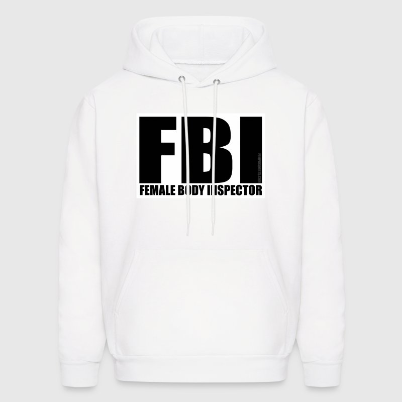 White FBI - Female Body Inspector Sweatshirt - Men's Hoodie