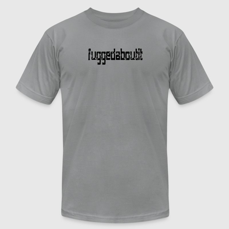 Slate fuggedabout it (Forget About It) T-Shirts - Men's T-Shirt by American Apparel