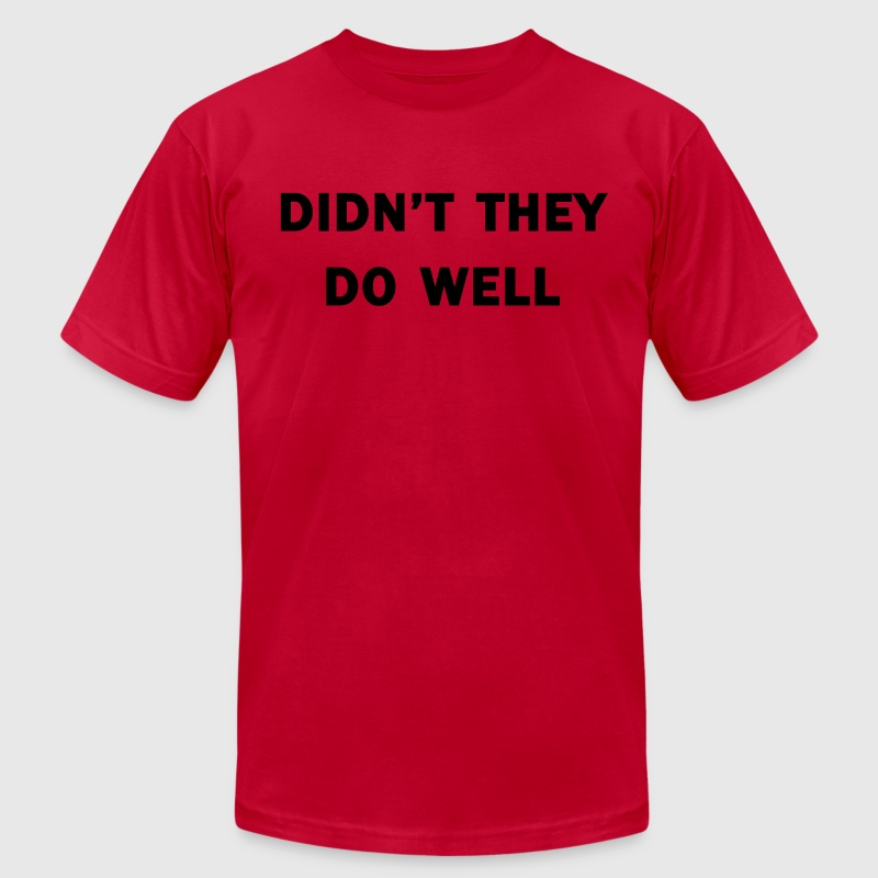 Didn't they do well? - Men's T-Shirt by American Apparel
