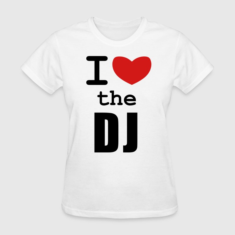 White I Love the DJ Women's T-Shirts - Women's T-Shirt