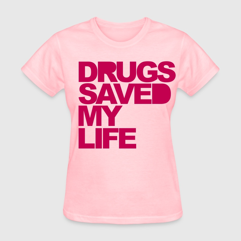 Pink Drugs Saved My Life Women's T-Shirts - Women's T-Shirt