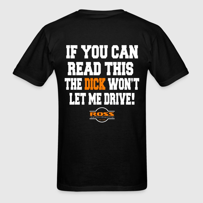 If You Can Read This The Dick Won't Let Me Drive - Men's T-Shirt