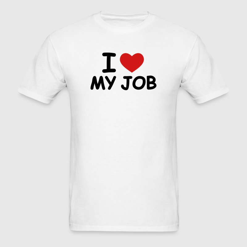 White I Love My Job T-Shirts - Men's T-Shirt