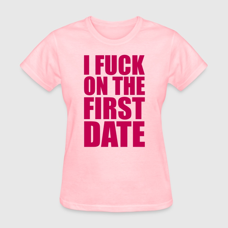 Pink I Fuck on the First Date Women's T-Shirts - Women's T-Shirt