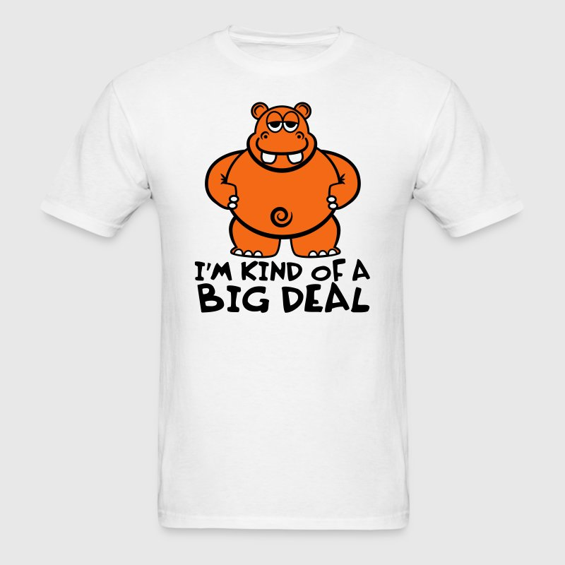 White Hippo - I'm Kind of a Big Deal T-Shirts - Men's T-Shirt