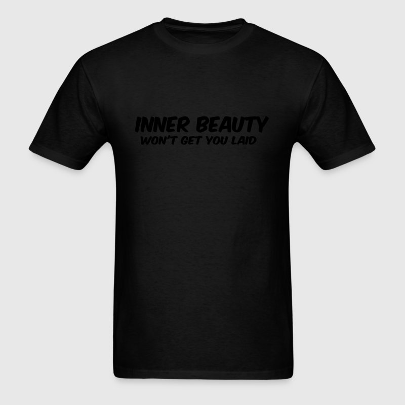 Inner Beauty Won't Get You Laid T-Shirts - Men's T-Shirt