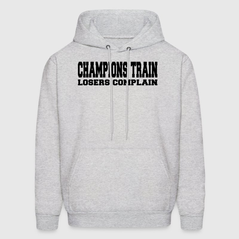 Champions Train Losers Complain Hoodies - Men's Hoodie