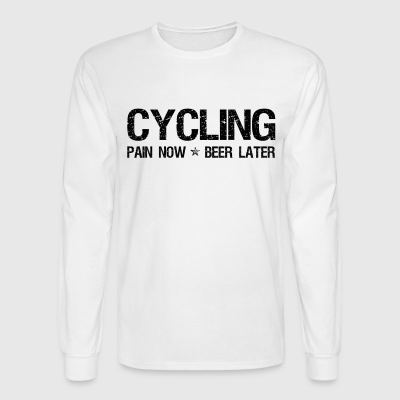 Cycling Pain Now Beer Later Long Sleeve Shirts - Men's Long Sleeve T-Shirt