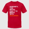 HUMANITY, YOU NEVER HAD IT TO BEGIN WITH - bukowski T-Shirts - Men's T-Shirt by American Apparel