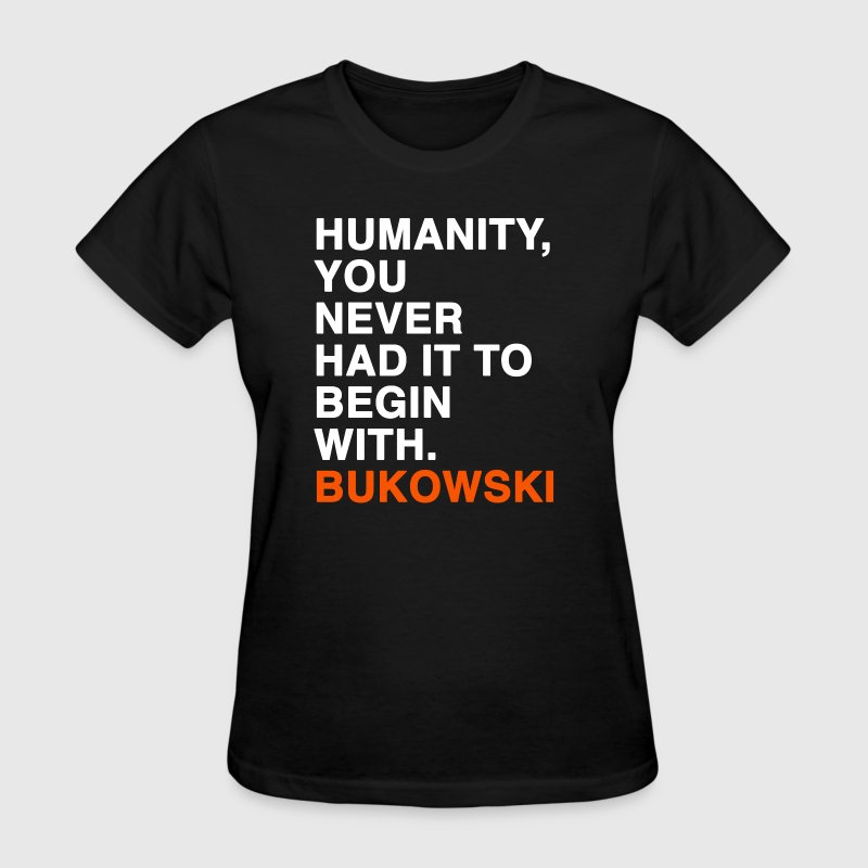 HUMANITY, YOU NEVER HAD IT TO BEGIN WITH - bukowski Women's T-Shirts - Women's T-Shirt