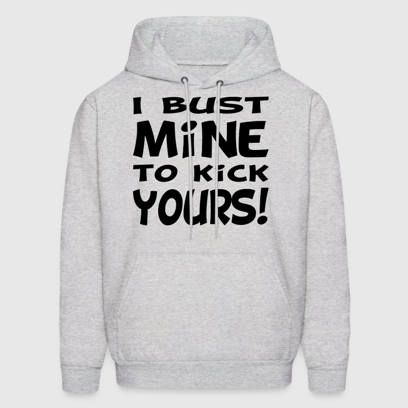 I Bust Mine To Kick Yours Hoodies - Men's Hoodie