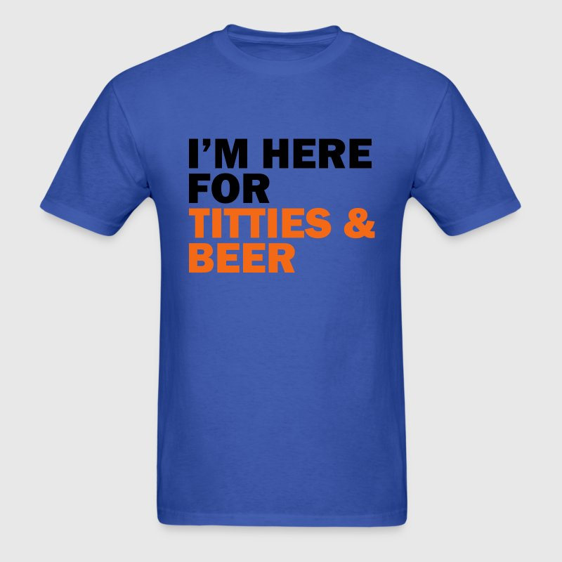 I'm here for titties and beer! - Men's T-Shirt