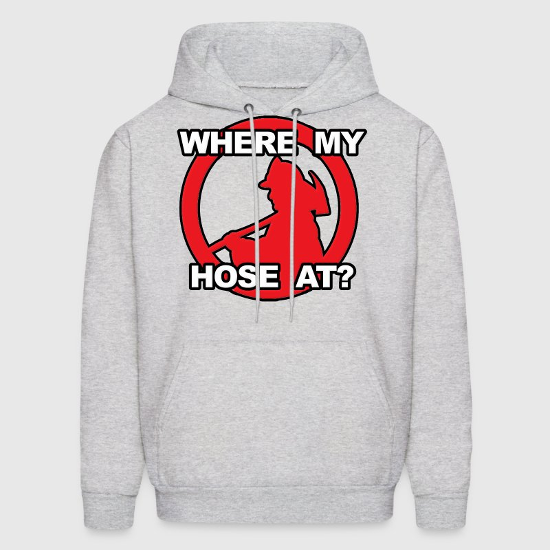 Where My Hose At Firefighter Hoodies - Men's Hoodie