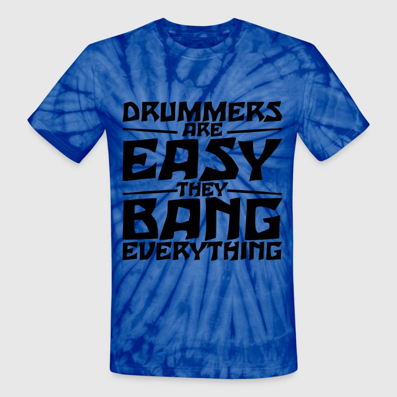 Drummers are easy. They bang everything. T-Shirts - Unisex Tie Dye T-Shirt