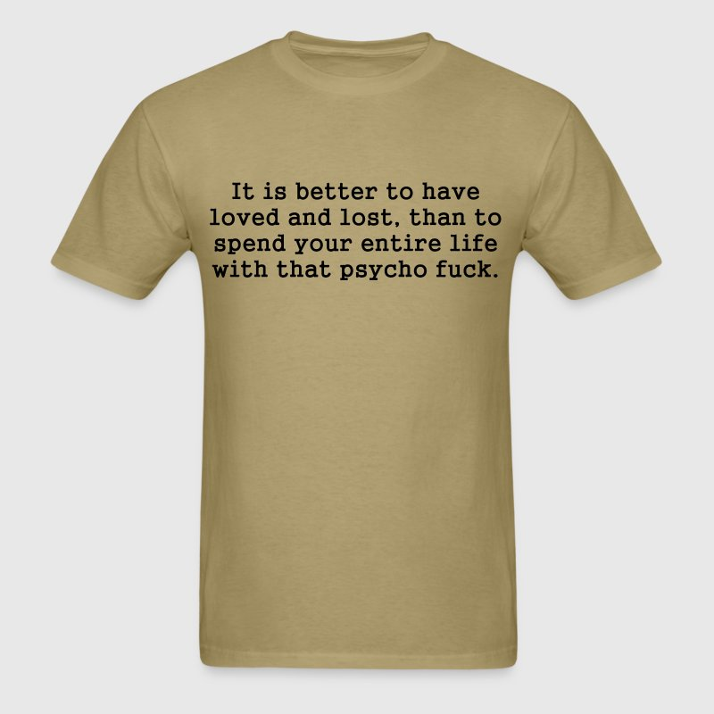 Better To Have Loved And Lost T-Shirts - Men's T-Shirt