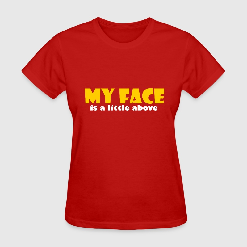 My face is a little above, these are my boobs - Women's T-Shirt