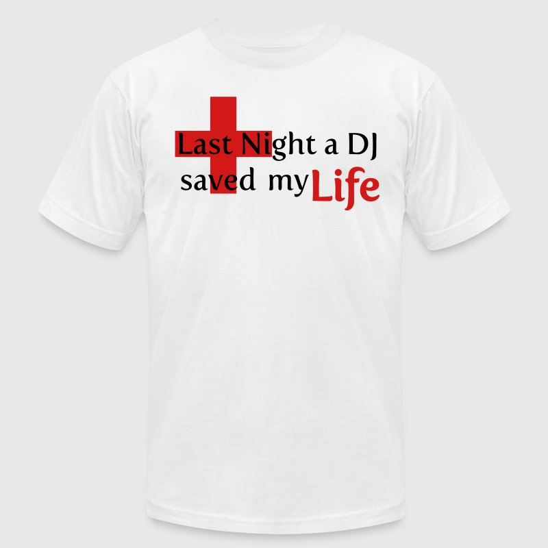 Last Night a DJ saved my Life T-Shirts - Men's T-Shirt by American Apparel