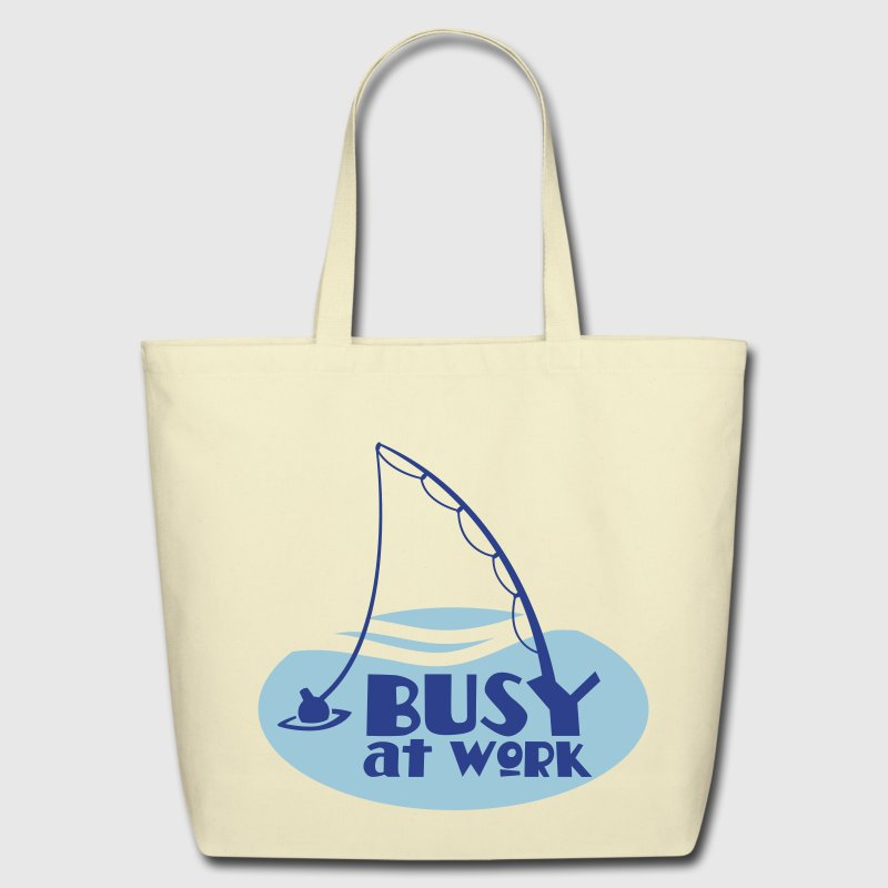 busy at work FISHING SHIRT funny! Bags  - Eco-Friendly Cotton Tote