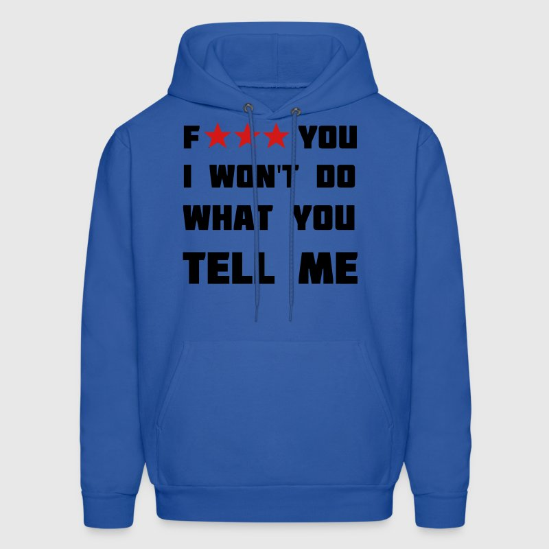 Fuck you, I won't do what you tell me. Hoodies - Men's Hoodie