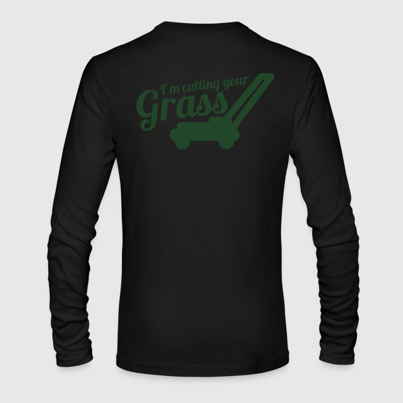 I'M CUTTING YOUR GRASS lawn mower Long Sleeve Shirts - Men's Long Sleeve T-Shirt by Next Level
