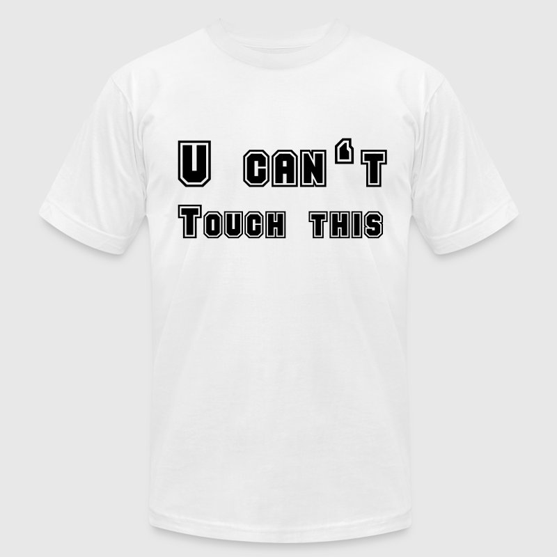 U can't touch this T-Shirts - Men's T-Shirt by American Apparel