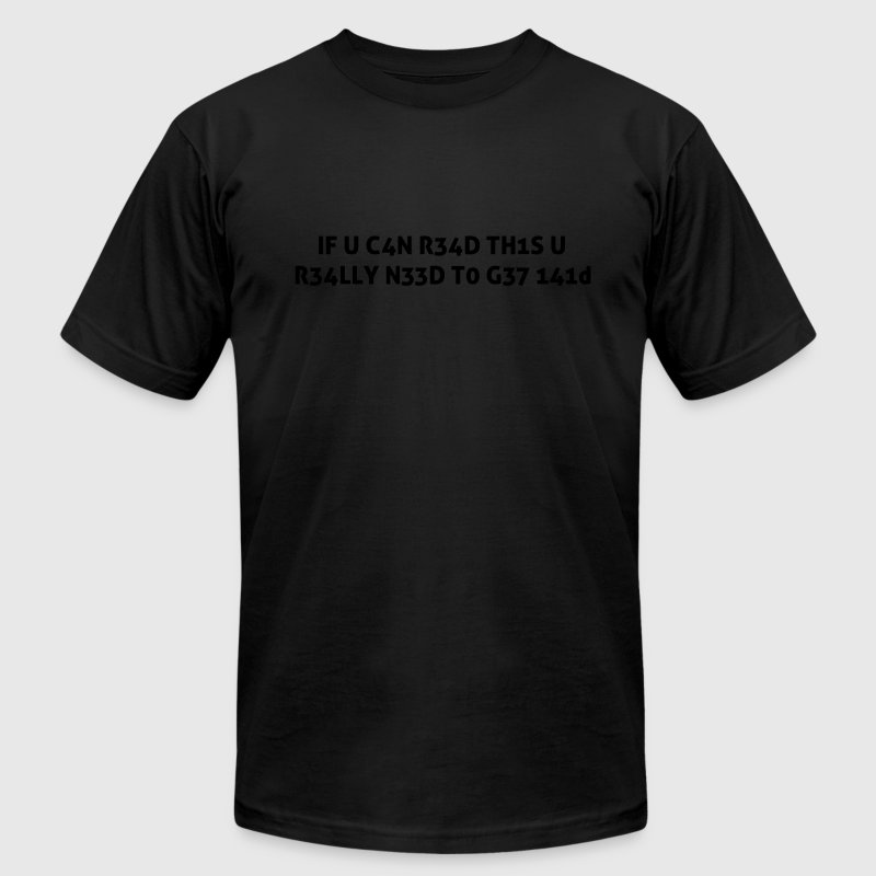 If you can read this you really need help Leetspeak 1337 T-Shirts - Men's T-Shirt by American Apparel