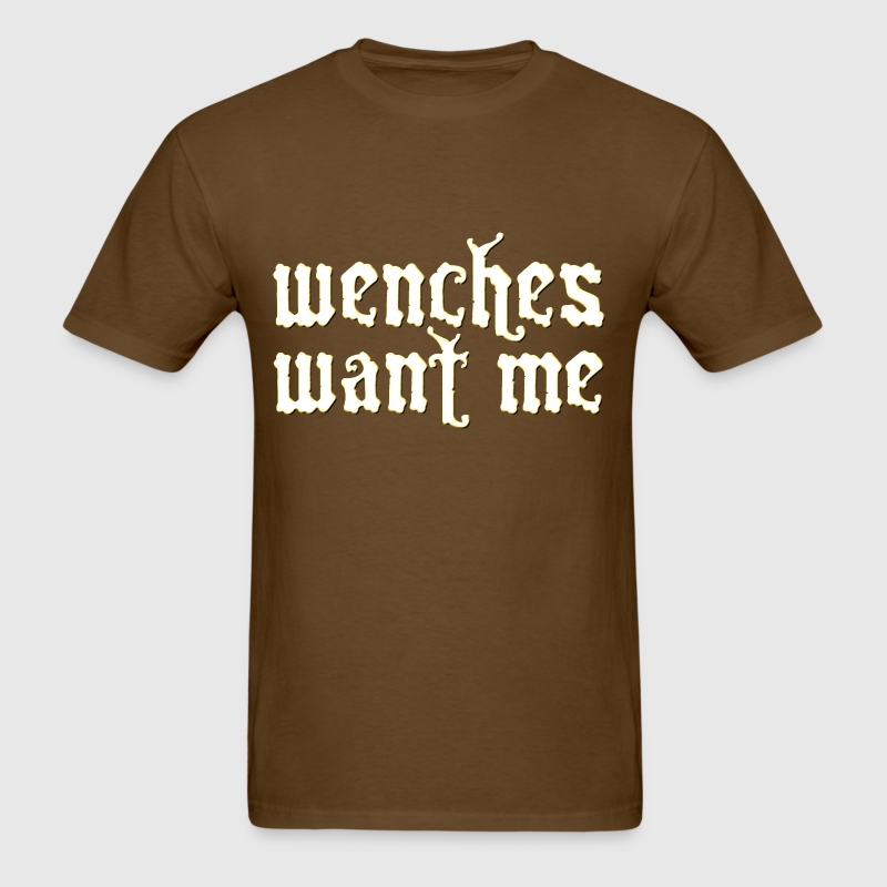 Wenches Want Me T-Shirts - Men's T-Shirt