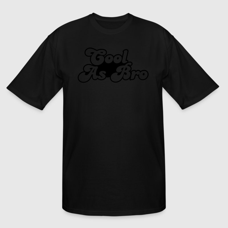 Cool as bro- it's all good  T-Shirts - Men's Tall T-Shirt