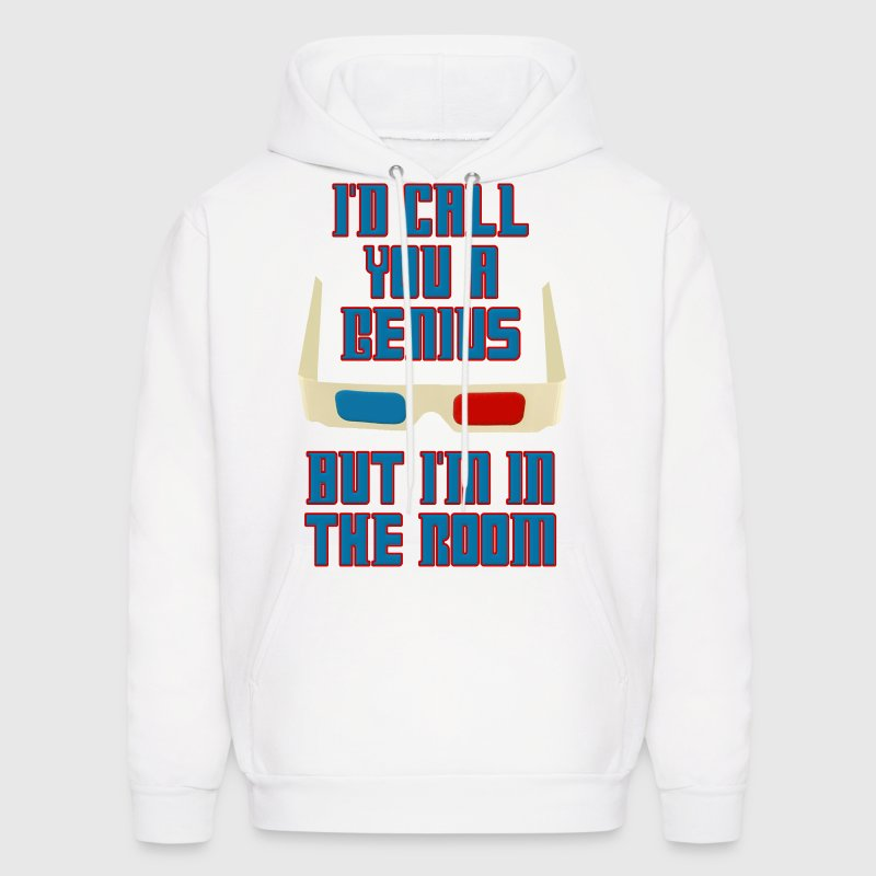 I'd Call You a Genius, But I'm In The Room Hoodies - Men's Hoodie