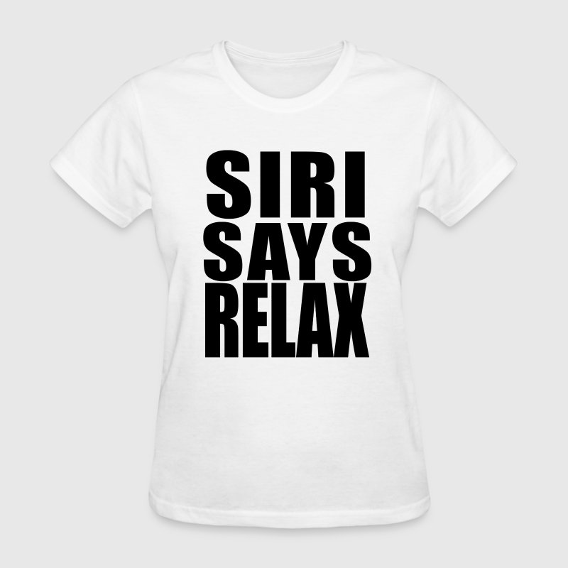 Siri Says Relax Apple Iphone Satire Shirt - Women's T-Shirt