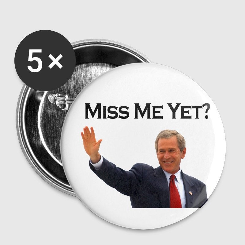 George W Bush, Miss Me Yet Funny Anti-Obama Political Buttons - Large Buttons