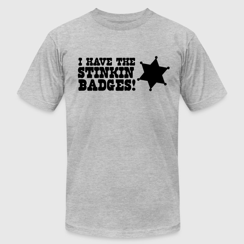 I have the Stinking Badges T-Shirts - Men's T-Shirt by American Apparel