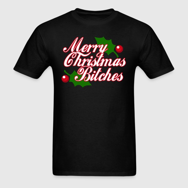 Merry Christmas Bitches - Men's T-Shirt