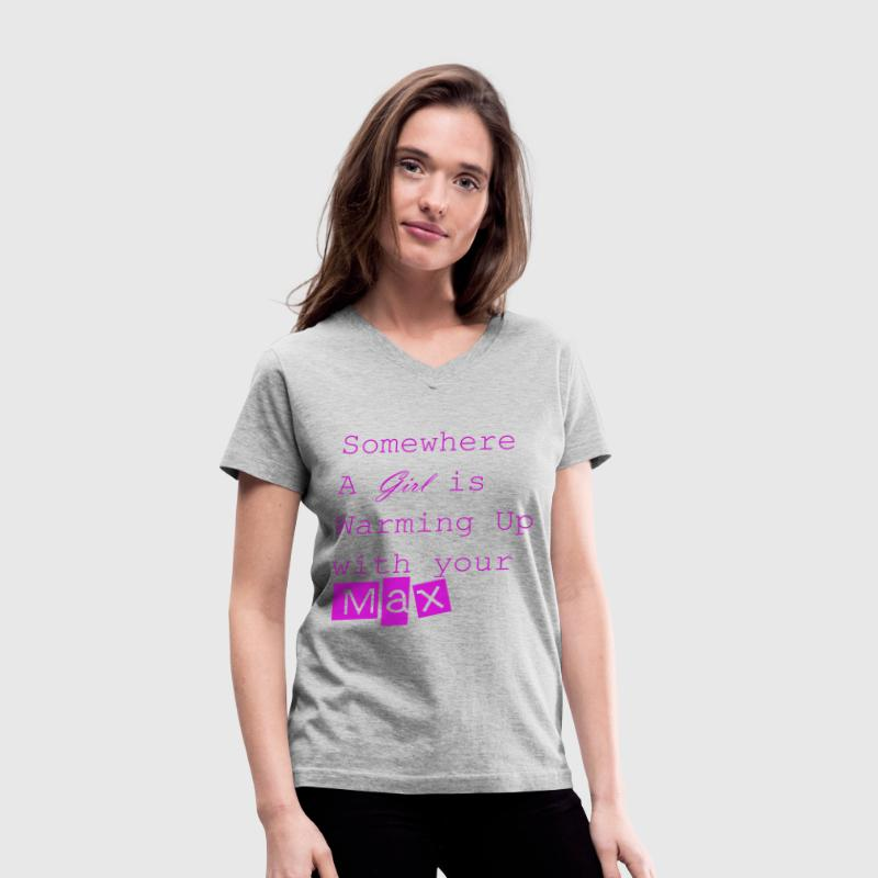 Somewhere a Girl is warming up with your max - Women's V-Neck T-Shirt