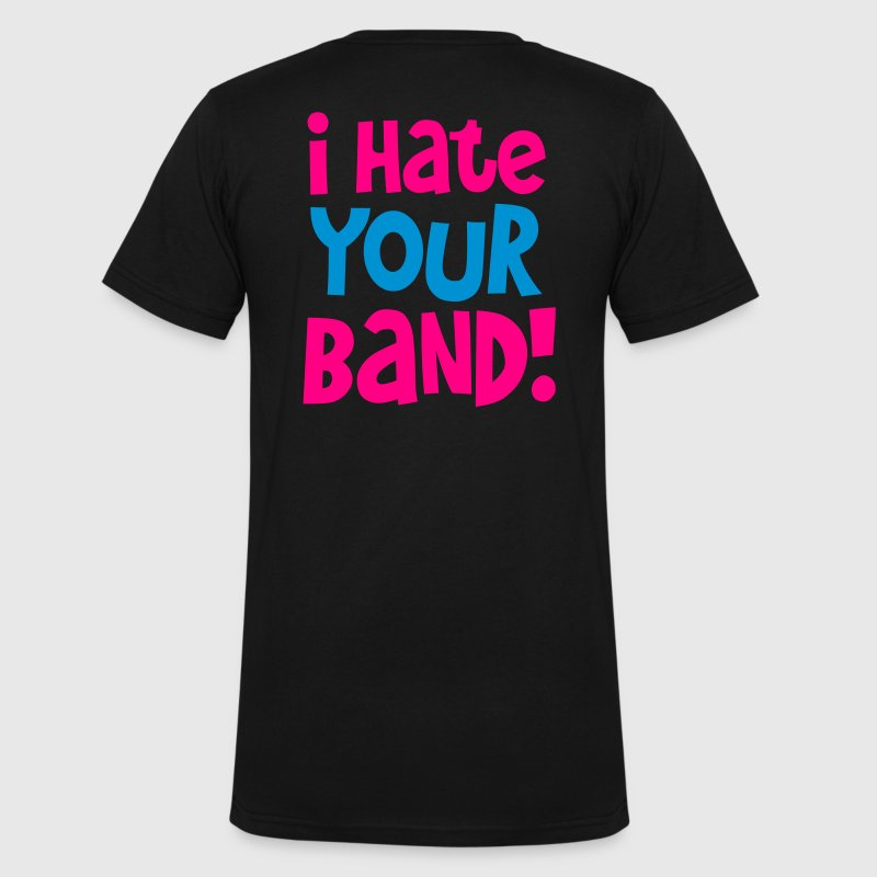i hate your band!  T-Shirts - Men's V-Neck T-Shirt by Canvas