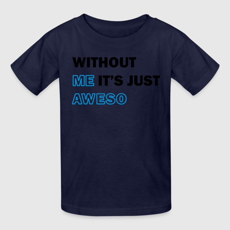 Without me it's just aweso - Kids' T-Shirt