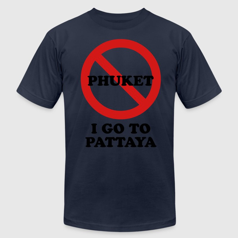 NO Go To Phuket I Go To Pattaya T-Shirts - Men's Fine Jersey T-Shirt